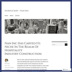 Nan Inc Has Carved Its Niche In The Realm Of Hospitality Industry Construction – Patrick Shin – Nan Inc
