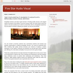 Five Star Audio Visual: TAKE YOUR HOSPITALITY BUSINESS TO HEIGHTS WITH IMPECCABLE AUDIO-VISUAL SERVICES