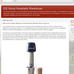 ICE Group Hospitality Warehouse: Make the Best Quality Milkshakes Possible With the Milkshake Mixer at Icegroup