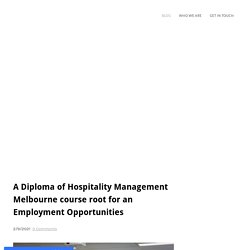 A Diploma of Hospitality Management Melbourne course root for an Employment Opportunities