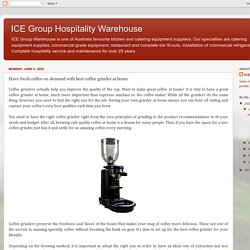 ICE Group Hospitality Warehouse: Have fresh coffee on demand with best coffee grinder at home