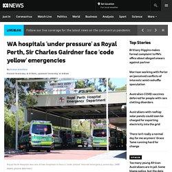 WA hospitals 'under pressure' as Royal Perth, Sir Charles Gairdner face 'code yellow' emergencies