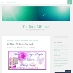 We Host – Mother's Day Magic – The Book Mistress
