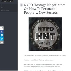 NYPD Hostage Negotiators On How To Persuade People: 4 New Secrets