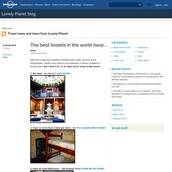 The best hostels in the world have… – Lonely Planet blog