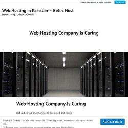 Web Hosting Company Is Caring – Web Hosting in Pakistan – Betec Host