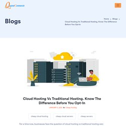 Cloud Hosting Vs Traditional Hosting. Know The Difference Before You Opt-In