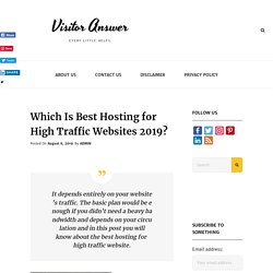 Which Is Best Hosting for High Traffic Websites 2019? - Visitor Answer