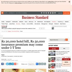 Rs 20,000 hotel bill, Rs 50,000 insurance premium may come under I-T lens
