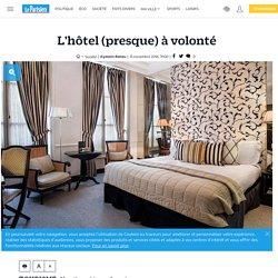 L'hôtel (presque) à volonté - le Parisien