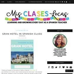 Mis Clases Locas: Gran Hotel in Spanish Class