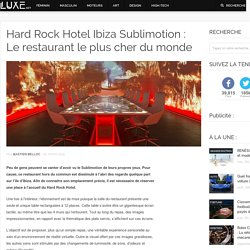 Hard Rock Hotel Ibiza Sublimotion : Le restaurant le plus cher du monde