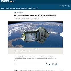 Hotel im All: So übernachtet man ab 2016 im Weltraum - WELT