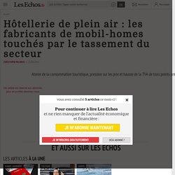 Hôtellerie de plein air: les fabricants de mobil-homes touchés par le tassement du secteur - Les Echos