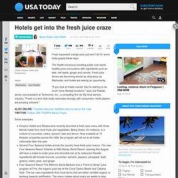 Hotels get into the fresh juice craze