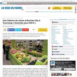 Une hôtesse de caisse d'Auchan City à Tourcoing « licenciée pour 0,85 € »