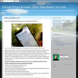 Hotmail Phone Number: Save Time Before You Call: How To Change Hotmail Account on Windows Phone.