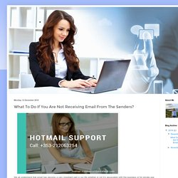 Hotmail Support Ireland: What To Do If You Are Not Receiving Email From The Senders?