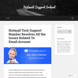 Hotmail Tech Support Number Resolves All the Issues Related To Email Account – Hotmail Support Ireland