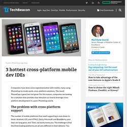 3 hottest cross-platform mobile dev IDEs