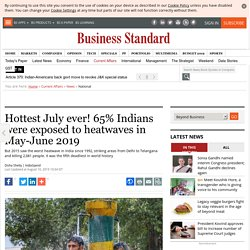 Hottest July ever! 65% Indians were exposed to heatwaves in May-June 2019