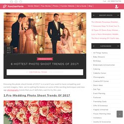 6 Hottest Photo Shoot Trends Of 2017! - FunctionMania Blog -