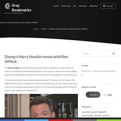 Disney's Harry Houdini movie with Ben Affleck