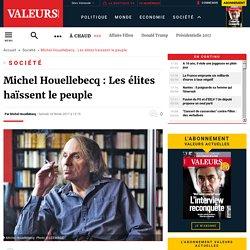 Michel Houellebecq : Les élites haïssent le peuple