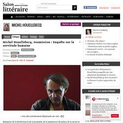 Michel Houellebecq, Soumission : Enquête sur la servitude humaine