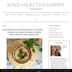 Houmous aux Haricots Blancs, 3 Façons - Kind∙Healthy∙Happy