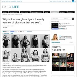 Why is the hourglass figure the only version of plus size that we see?