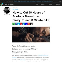How to Cut 10 Hours of Footage Down to a Finely-Tuned 3 Minute Film