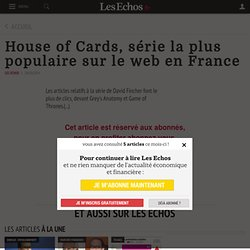 House of Cards, série la plus populaire sur le web en France - Les Echos