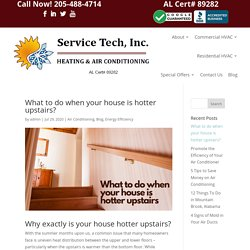 What to do when your house is hotter upstairs? - Service Tech HVAC