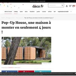 Pop-Up House, une maison à monter en seulement 4 jours ! sur Deco.fr