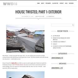 House Twisted, Part 1: Exterior | WHAT WE DO IS SECRET