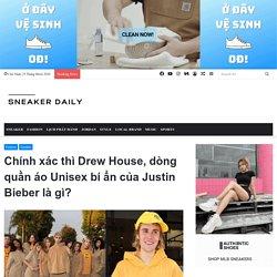 Drew House - dòng quần áo Unisex của Justin Bieber có gì?