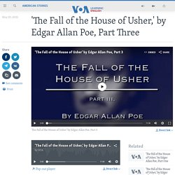 'The Fall of the House of Usher,' by Edgar Allan Poe, Part Three (attention, le texte n'est pas le texte original, mais une adaptation!)