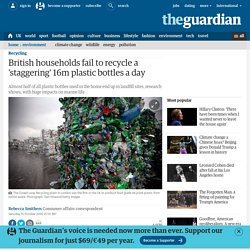 British households fail to recycle a 'staggering' 16m plastic bottles a day