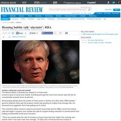 Housing bubble talk 'alarmist':RBA