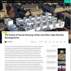 The Future of Social Housing: Urban Low-Rise, High-Density Developments