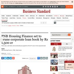PNB Housing Finance set to prune corporate loan book by Rs 1,500 cr