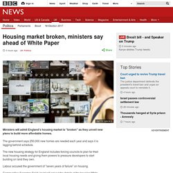 Housing market broken, ministers say ahead of White Paper
