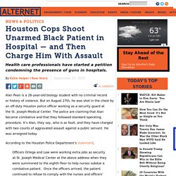 Houston Cops Shoot Unarmed Black Patient in Hospital — and Then Charge Him With Assault