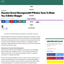 Houston Brand Management: 7 Online Tools To Make You A Better Blogger