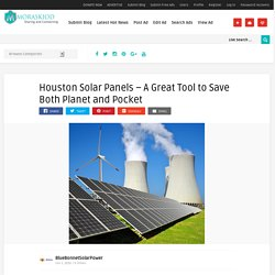 Houston Solar Panels – A Great Tool to Save Both Planet and Pocket