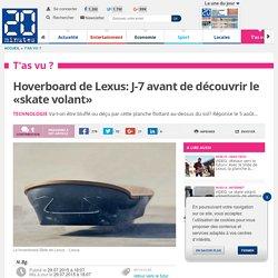 Hoverboard de Lexus: J-7 avant de découvrir le «skate volant»