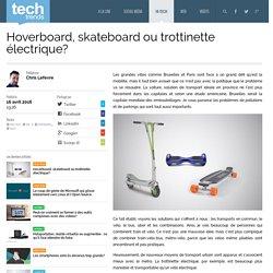 Hoverboard, skateboard ou trottinette électrique?