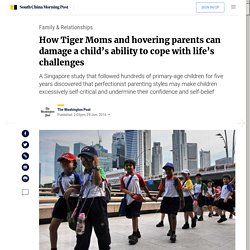 How Tiger Moms and hovering parents can damage a child's ability to cope with life's challenges