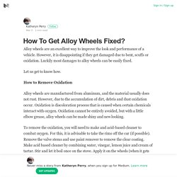 How To Get Alloy Wheels Fixed? – Katheryn Perry – Medium
